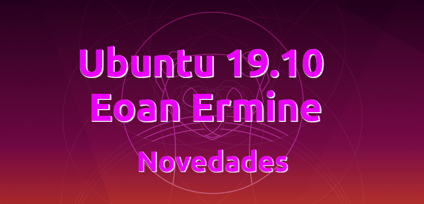Ubuntu 19.10 Eoan Ermine, novedades